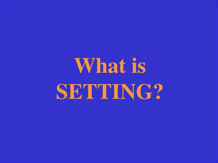 What is SETTING?