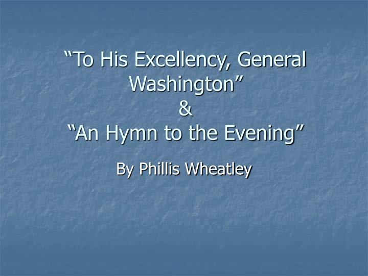 To his excellency general washington an hymn to the evening