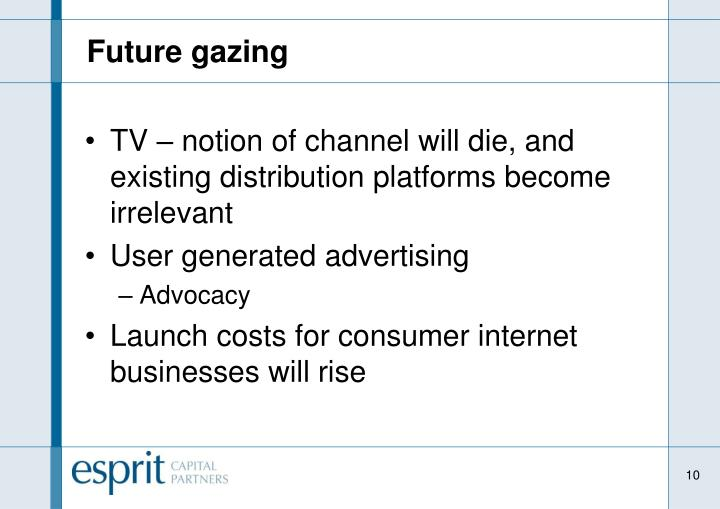 TV – notion of channel will die, and existing distribution platforms become irrelevant