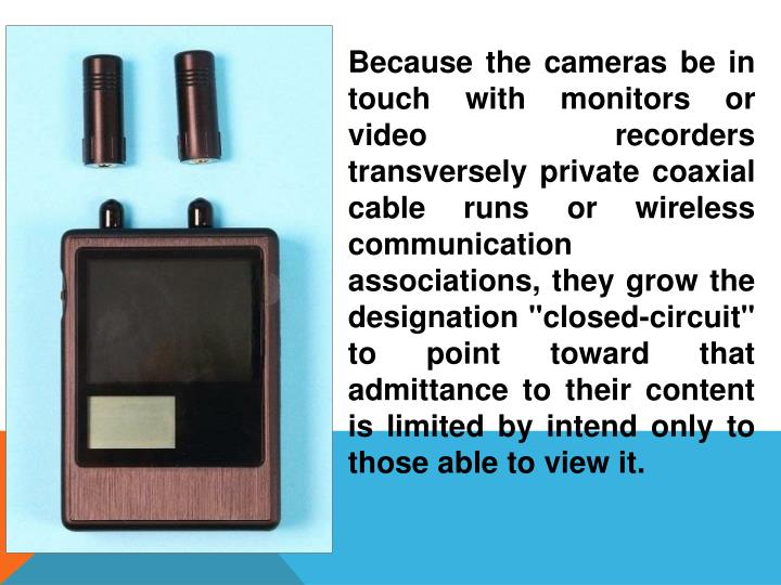 Because the cameras be in touch with monitors or video recorders transversely private coaxial cable ...