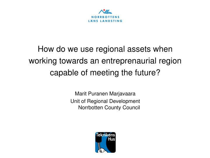 How do we use regional assets when