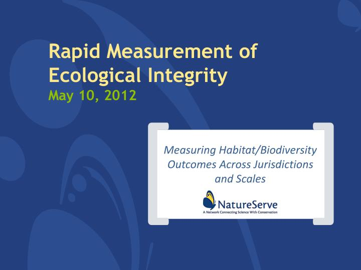 Rapid measurement of ecological integrity may 10 2012