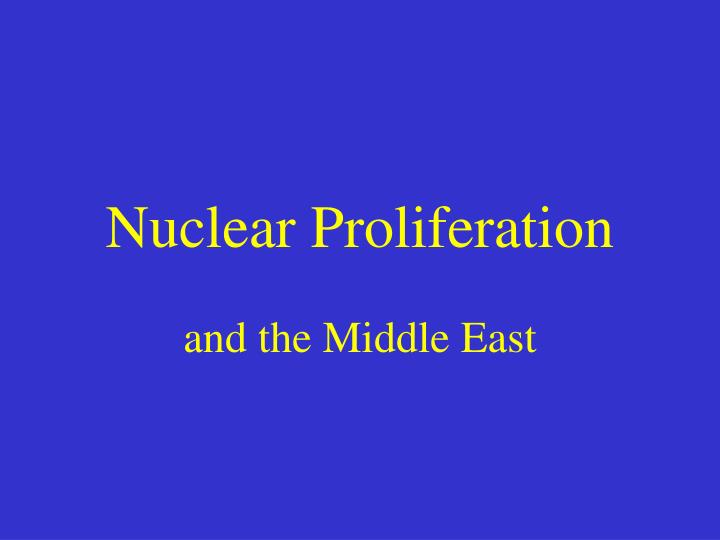 nuclear proliferation involving rogue countries essay Nuclear proliferation can be defined as the distribution of nuclear weaponry in states that are not regarded as nuclear weapons states (nws) in legal terms, nws was a term coined in the nuclear non-proliferation treaty (npt) to denote all countries that had actively been involved in the production and detonation of any form of nuclear devices.