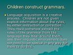 children construct grammars
