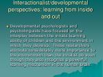 interactionalist developmental perspectives learning from inside and out