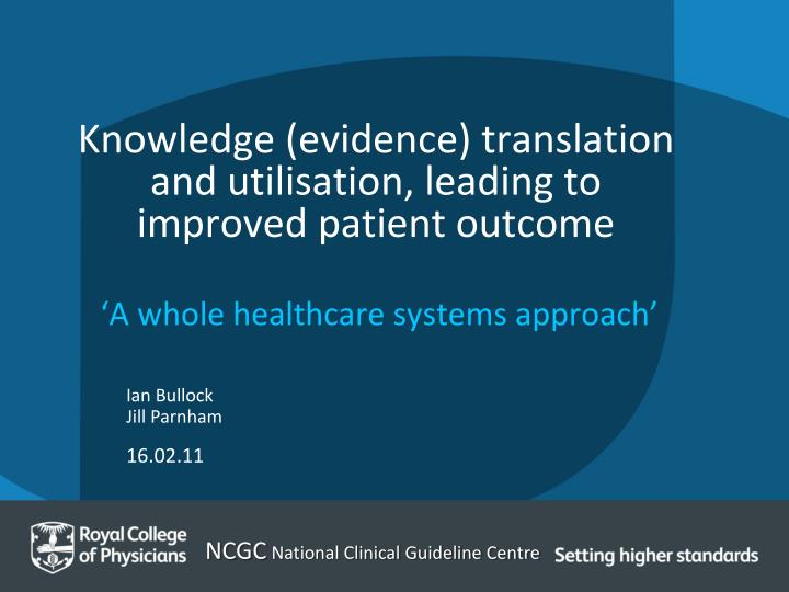 knowledge evidence translation and utilisation leading to improved patient outcome n.