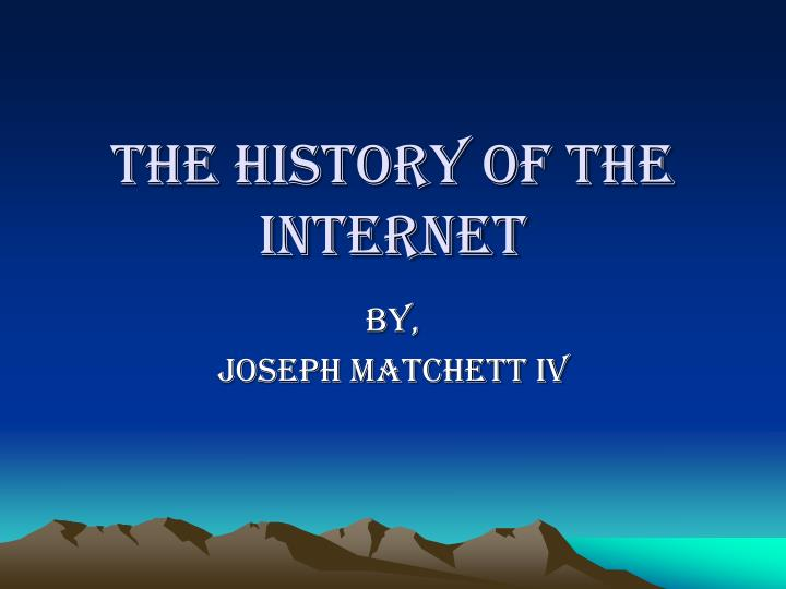 PPT - The History of The Internet PowerPoint Presentation ...
