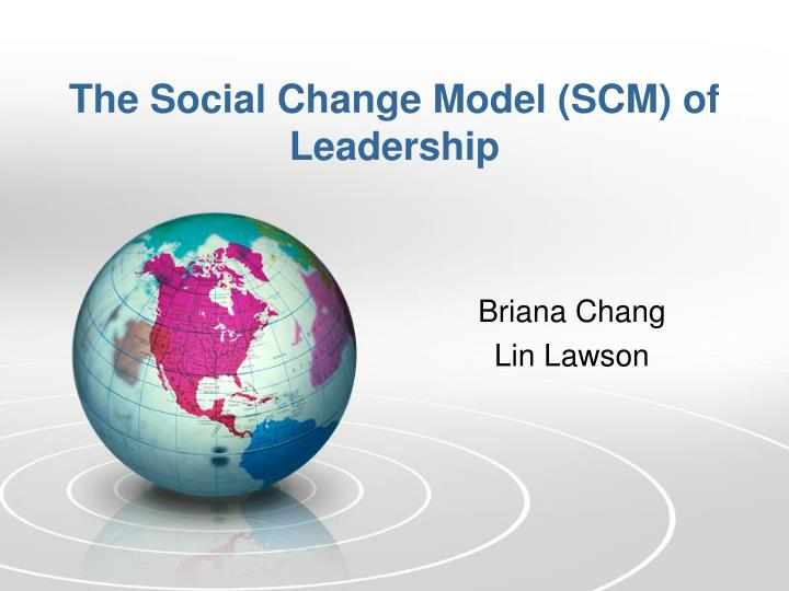 The Social Change Model (SCM) of Leadership