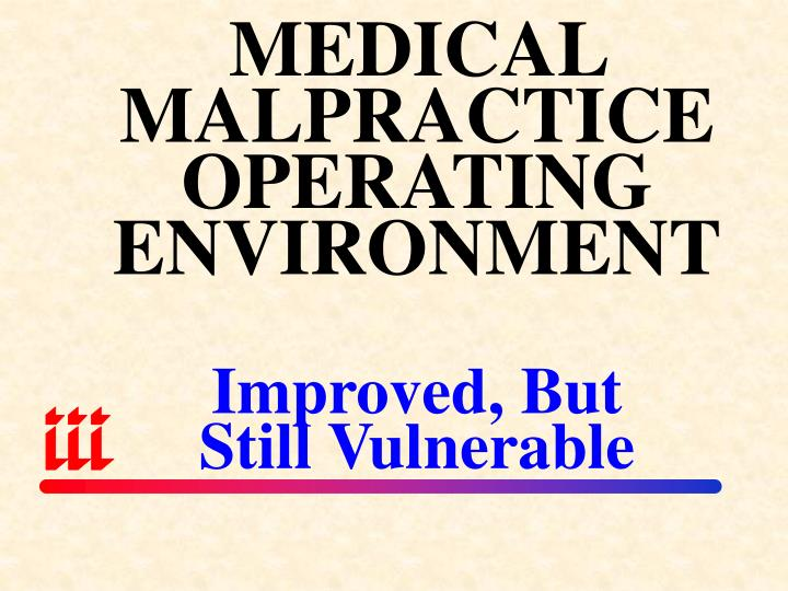 MEDICAL MALPRACTICE OPERATING ENVIRONMENT