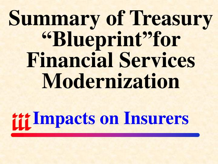 "Summary of Treasury ""Blueprint""for Financial Services Modernization"