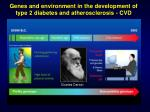 genes and environment in the development of type 2 diabetes and atherosclerosis cvd