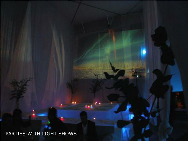 PARTIES WITH LIGHT SHOWS
