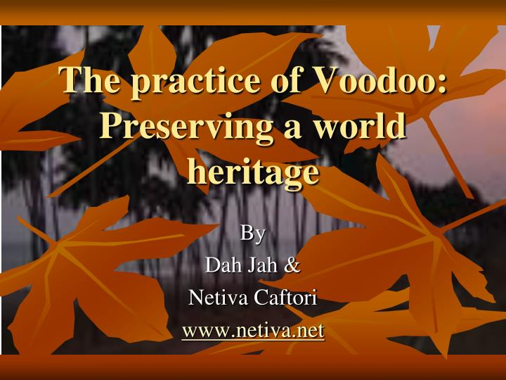 PPT - The practice of Voodoo: Preserving a world heritage