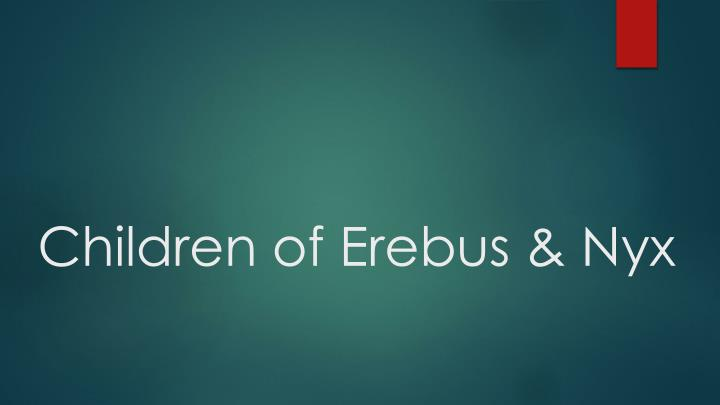 Children of Erebus & Nyx