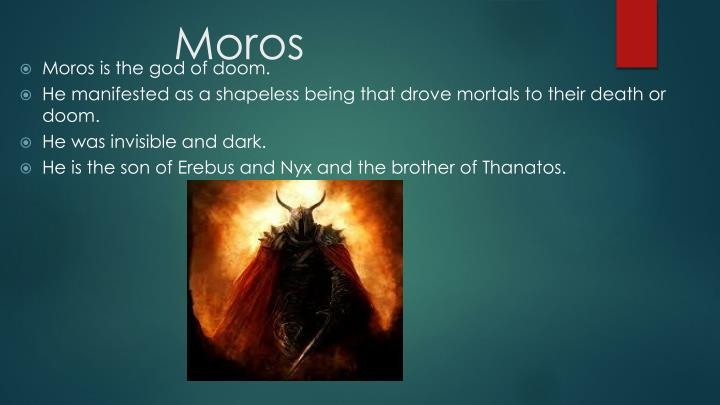 Moros is the god of doom.
