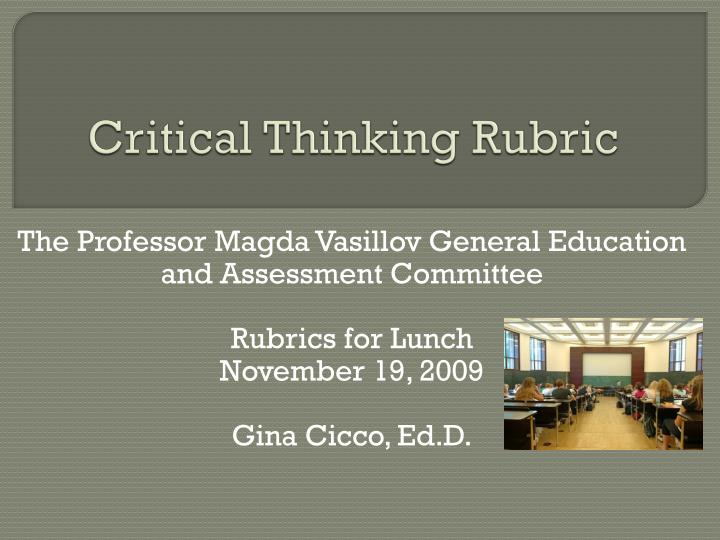 critical thinking presentation on education Meg gorzycki, edd critical thinking and the college curriculum improving students' critical thinking is a vital aspect of undergraduate instruction, as scholars in both private and public sectors have observed.