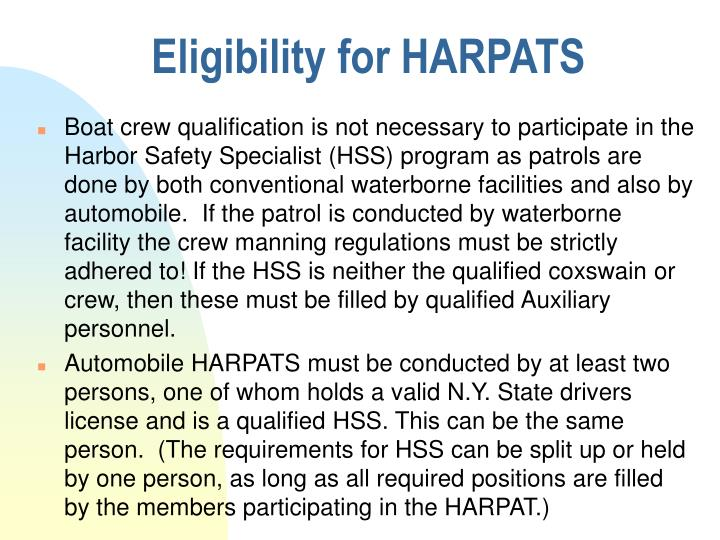 Boat crew qualification is not necessary to participate in the Harbor Safety Specialist (HSS) program as patrols are done by both conventional waterborne facilities and also by automobile.  If the patrol is conducted by waterborne facility the crew manning regulations must be strictly adhered to! If the HSS is neither the qualified coxswain or crew, then these must be filled by qualified Auxiliary personnel.