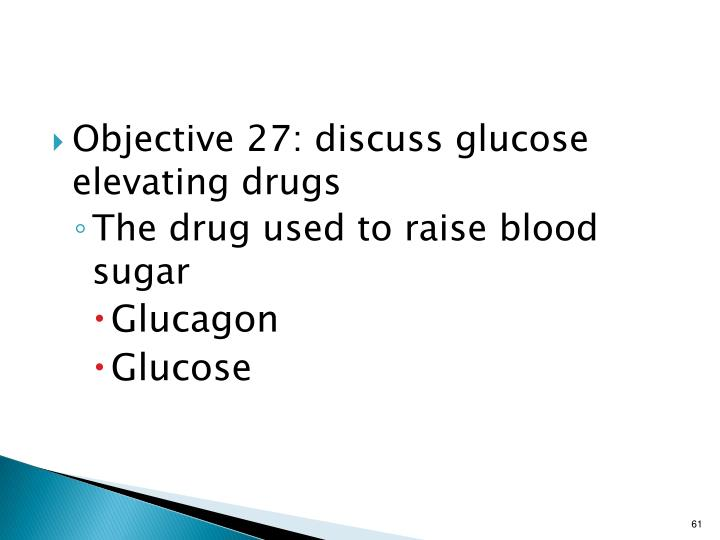 Objective 27: discuss glucose elevating drugs