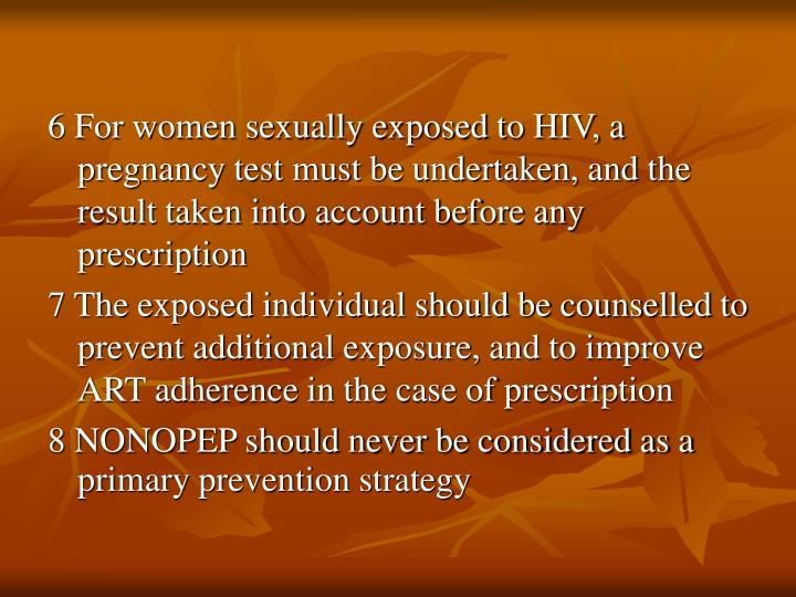 6 For women sexually exposed to HIV, a pregnancy test must be undertaken, and the result taken into account before any prescription