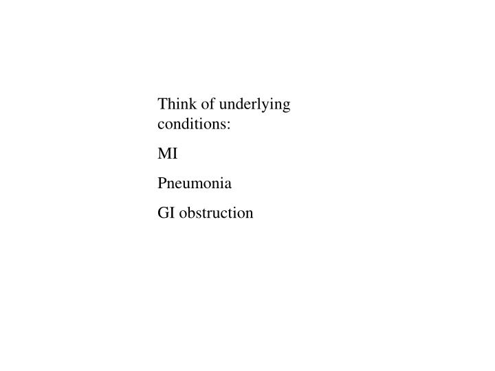 Think of underlying conditions:
