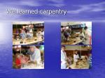 we learned carpentry