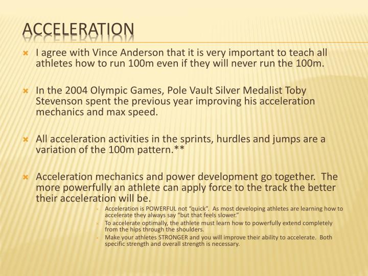 I agree with Vince Anderson that it is very important to teach all athletes how to run 100m even if they will never run the 100m.