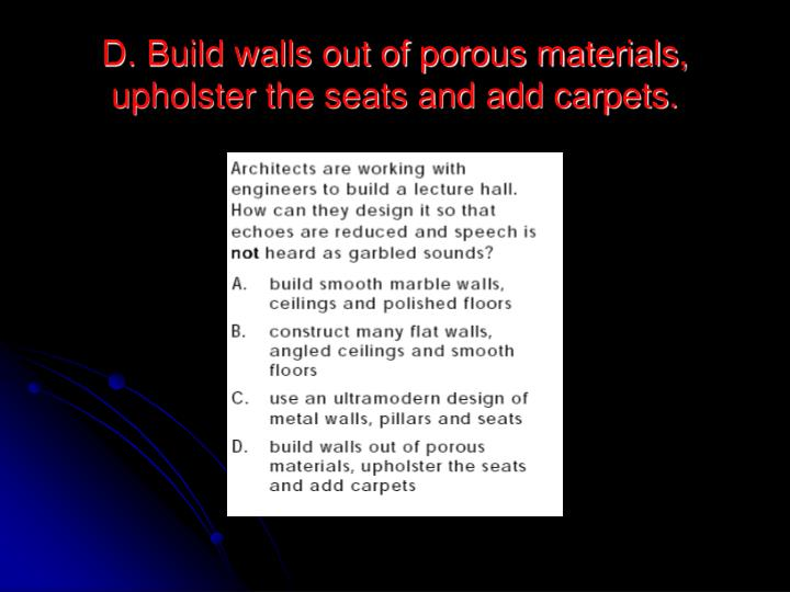 D. Build walls out of porous materials, upholster the seats and add carpets.