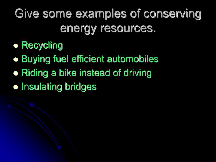 Give some examples of conserving energy resources.
