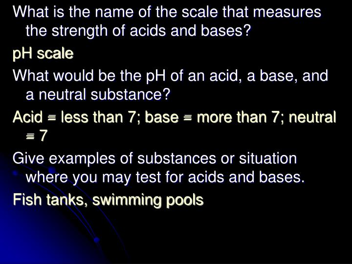 What is the name of the scale that measures the strength of acids and bases?