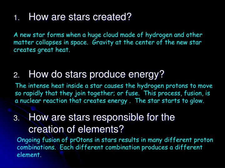 A new star forms when a huge cloud made of hydrogen and other matter collapses in space.  Gravity at the center of the new star creates great heat.