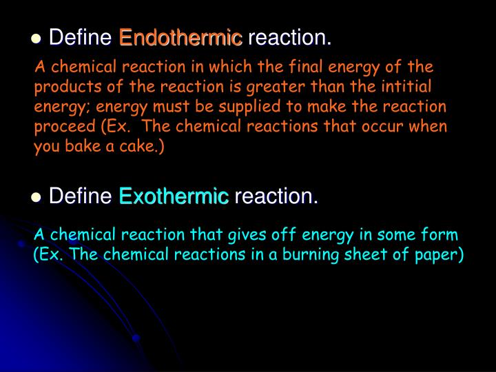 A chemical reaction in which the final energy of the products of the reaction is greater than the intitial energy; energy must be supplied to make the reaction proceed (Ex.  The chemical reactions that occur when you bake a cake.)