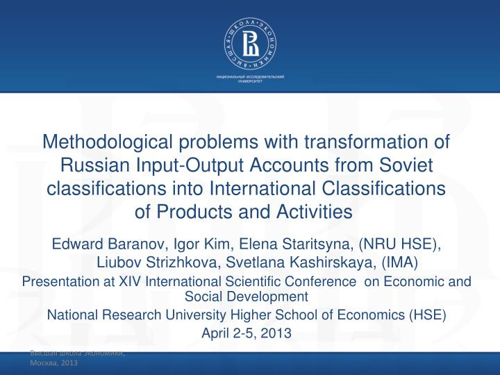Methodological problems with transformation of Russian Input-Output Accounts from Soviet classificat...