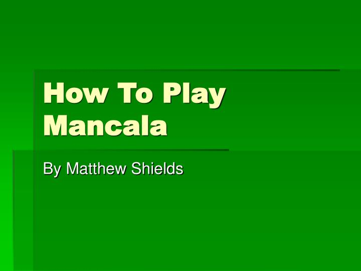 Ppt How To Play Mancala Powerpoint Presentation Free Download