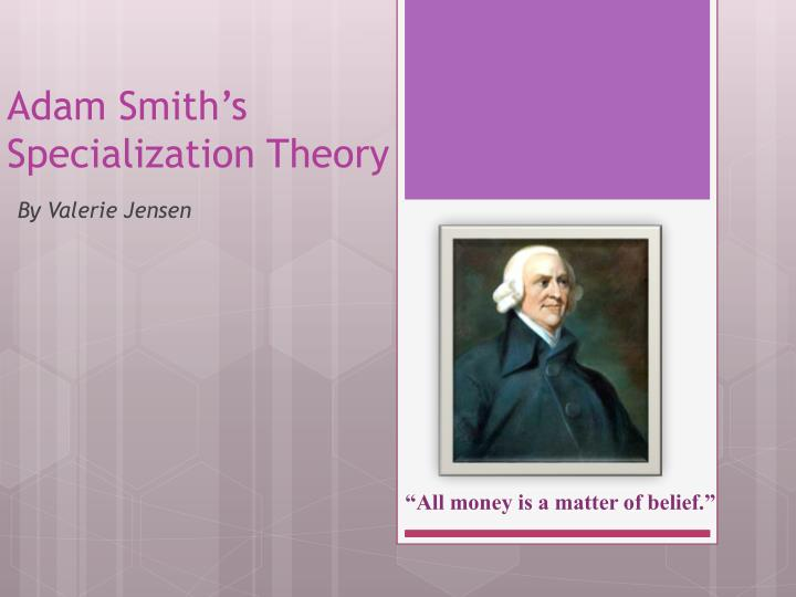 Adam smith s specialization theory