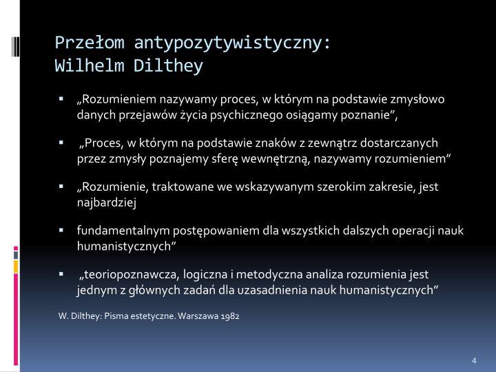 Przełom antypozytywistyczny:          Wilhelm Dilthey