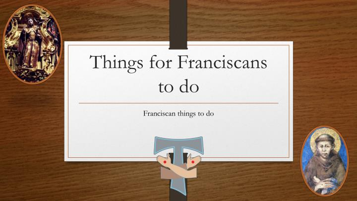 things for franciscans to do n.