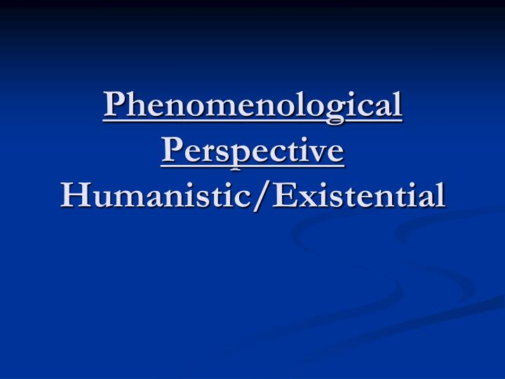 phenomenological perspective humanistic existential n.