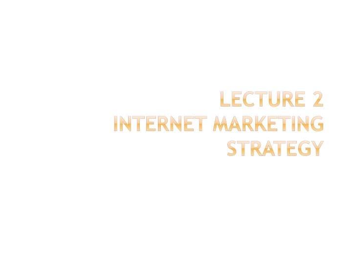 lecture 2 internet marketing strategy n.