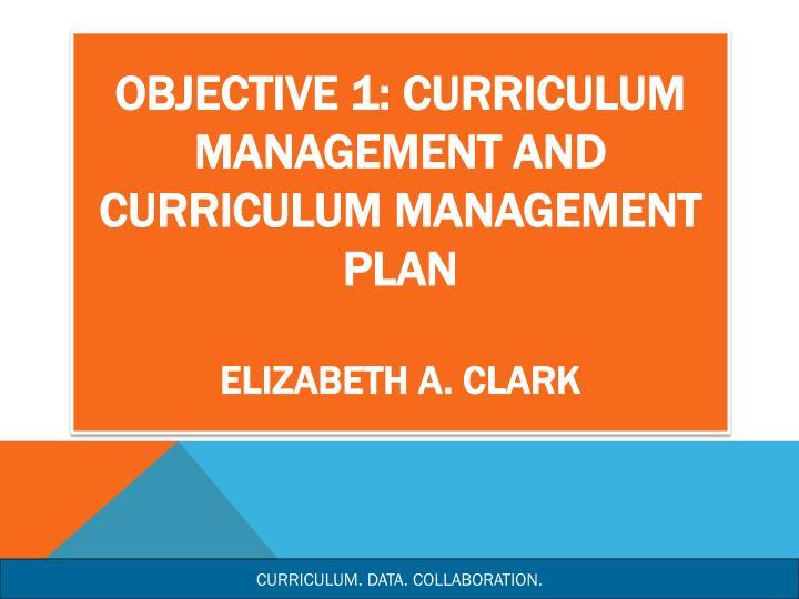Objective 1 curriculum management and curriculum management plan elizabeth a clark