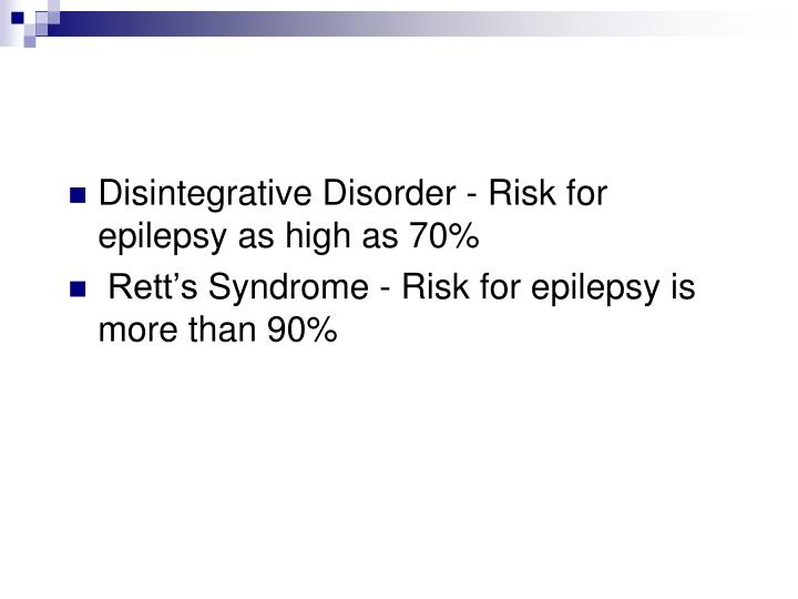 Disintegrative Disorder - Risk for epilepsy as high as 70%