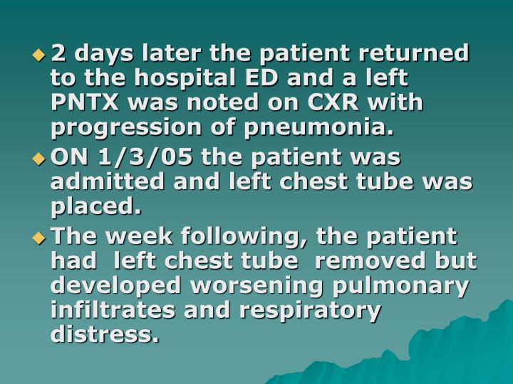 2 days later the patient returned  to the hospital ED and a left PNTX was noted on CXR with progression of pneumonia.