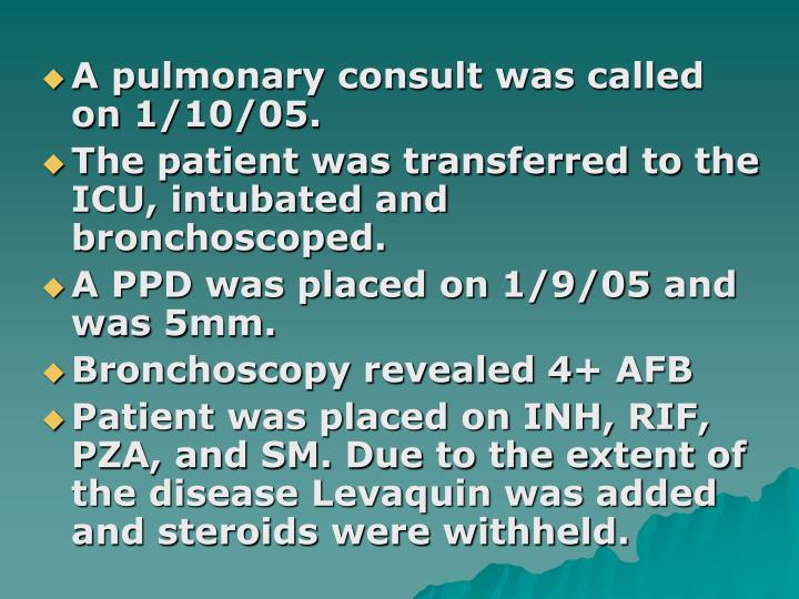 A pulmonary consult was called on 1/10/05.