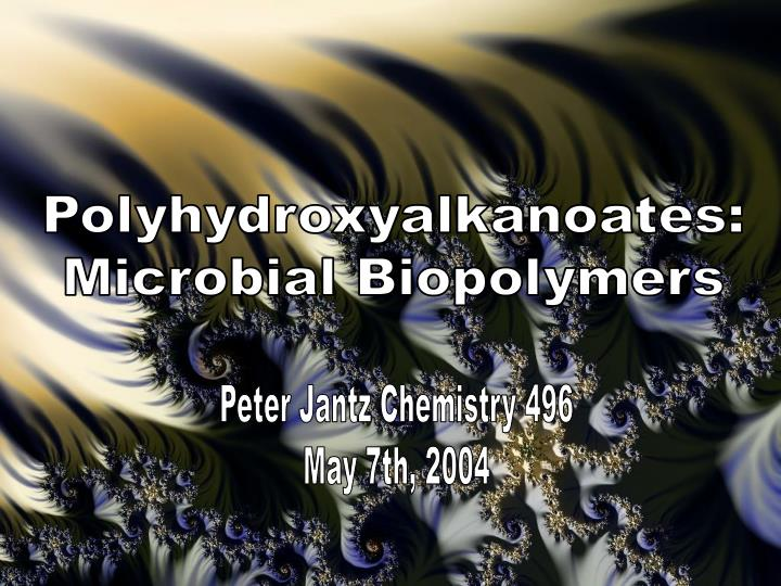 PPT - Polyhydroxyalkanoates: Microbial Biopolymers