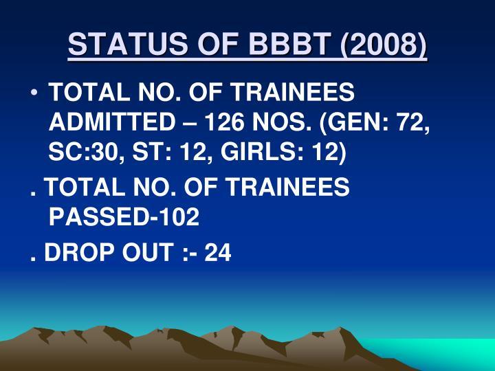 STATUS OF BBBT (2008)