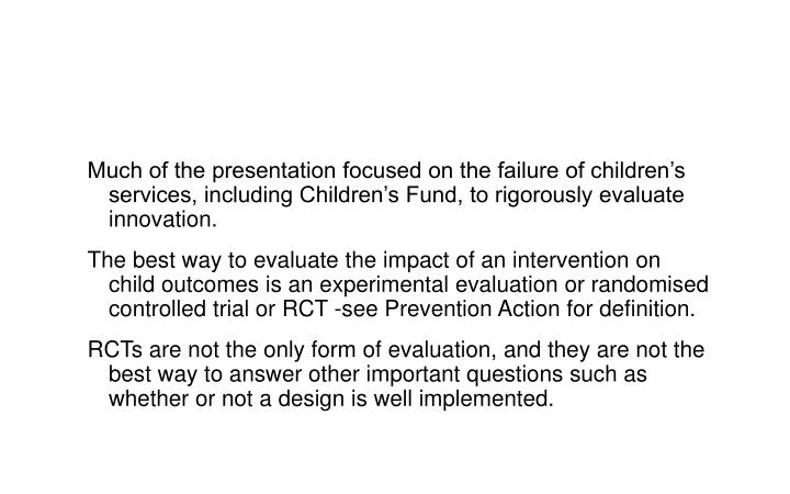 Much of the presentation focused on the failure of children's services, including Children's Fund, to rigorously evaluate innovation.