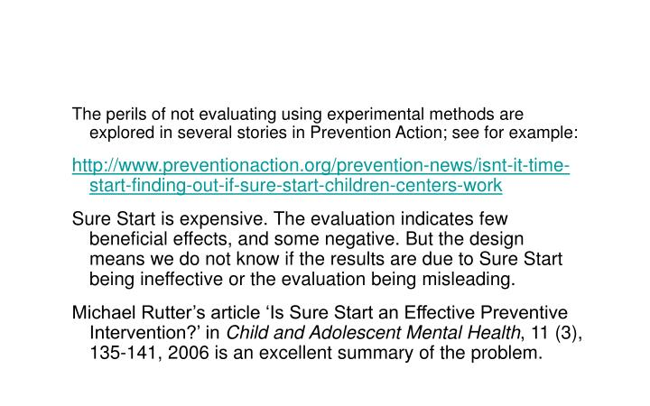 The perils of not evaluating using experimental methods are explored in several stories in Prevention Action; see for example: