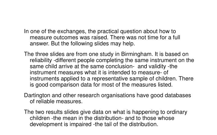 In one of the exchanges, the practical question about how to measure outcomes was raised. There was not time for a full answer. But the following slides may help.