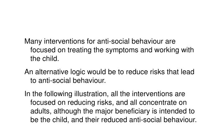 Many interventions for anti-social behaviour are focused on treating the symptoms and working with the child.