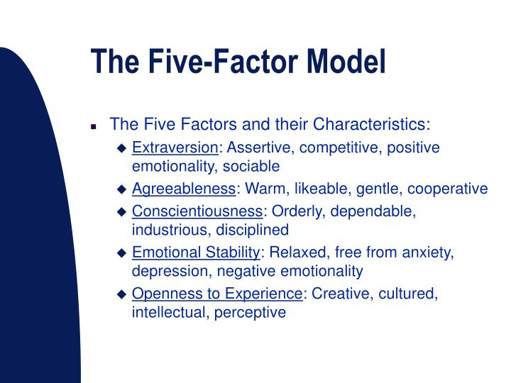 the five factor model Abstract the five-factor model of personality is a hierarchical organization of personality traits in terms of five basic dimensions: extraversion, agreeableness, conscientiousness, neuroticism, and openness to experience.