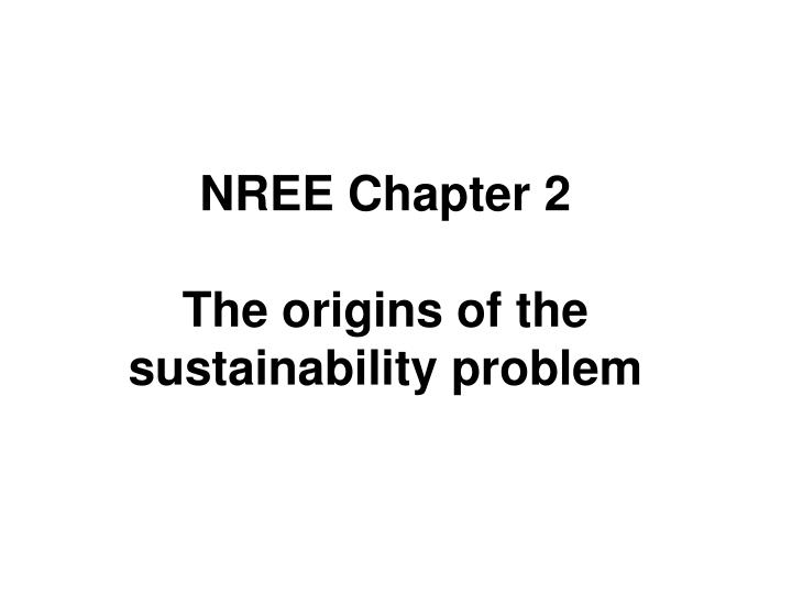 nree chapter 2 the origins of the sustainability problem n.
